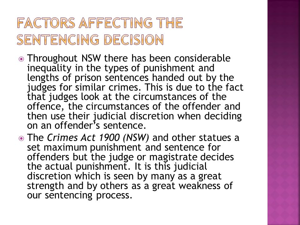  Throughout NSW there has been considerable inequality in the types of punishment and lengths of prison sentences handed out by the judges for similar crimes.