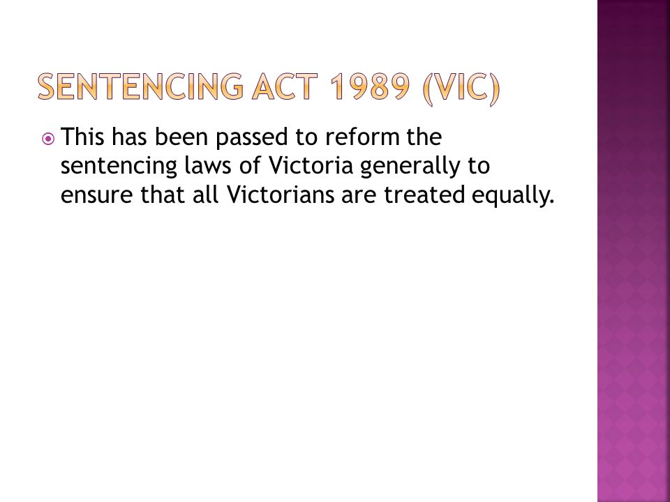  This has been passed to reform the sentencing laws of Victoria generally to ensure that all Victorians are treated equally.