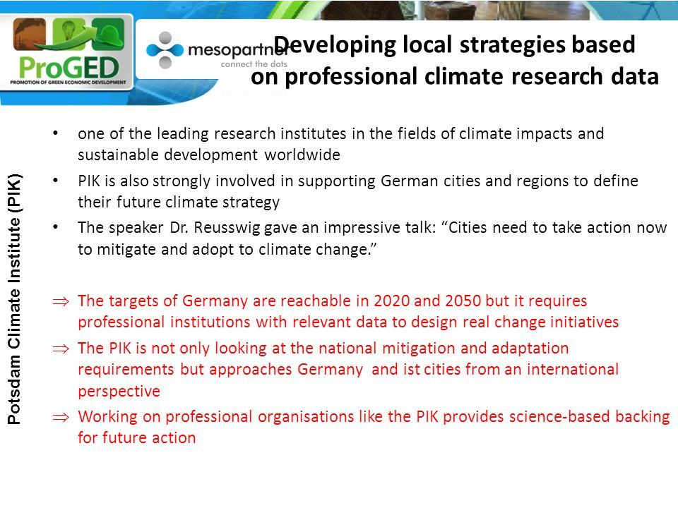 Developing local strategies based on professional climate research data one of the leading research institutes in the fields of climate impacts and sustainable development worldwide PIK is also strongly involved in supporting German cities and regions to define their future climate strategy The speaker Dr.