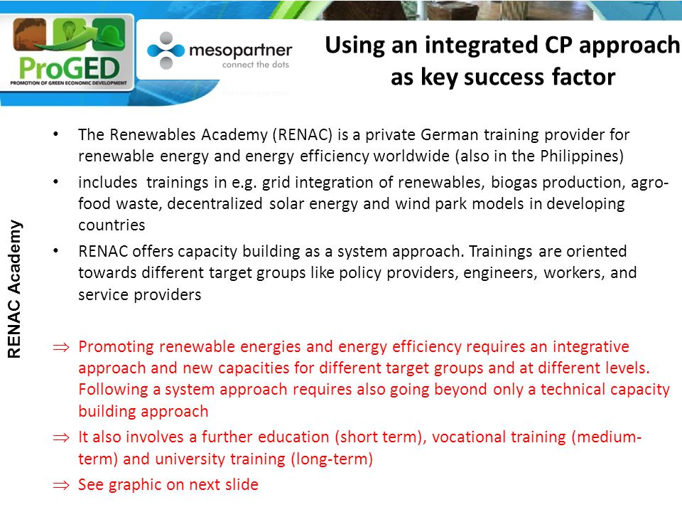 Using an integrated CP approach as key success factor The Renewables Academy (RENAC) is a private German training provider for renewable energy and energy efficiency worldwide (also in the Philippines) includes trainings in e.g.