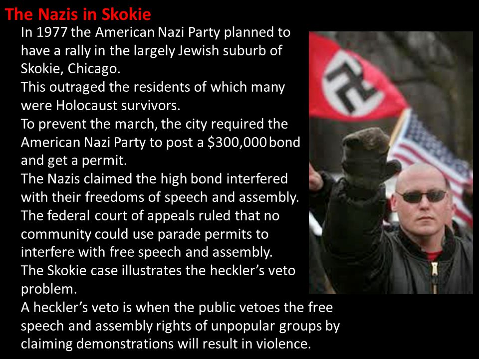 In 1977 the American Nazi Party planned to have a rally in the largely Jewish suburb of Skokie, Chicago.