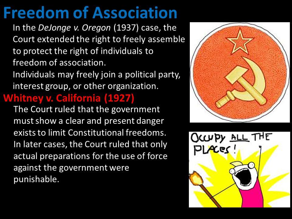 Freedom of Association Whitney v.California (1927) In the DeJonge v.
