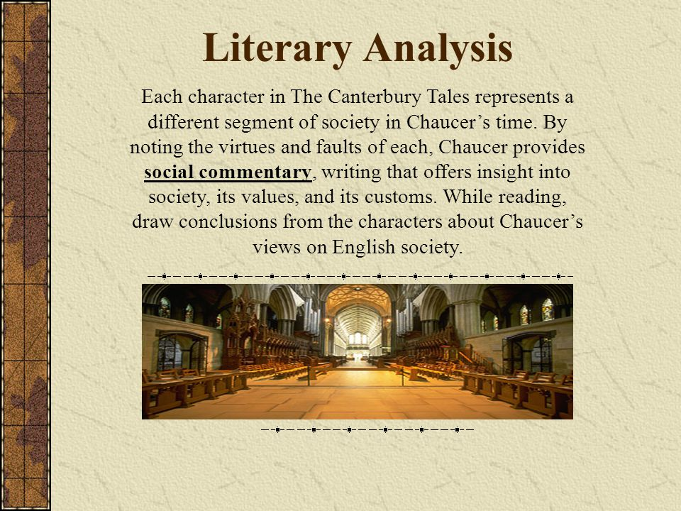 Literary Analysis Each character in The Canterbury Tales represents a different segment of society in Chaucer's time.