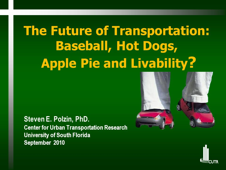 The Future of Transportation: Baseball, Hot Dogs, Apple Pie and Livability .