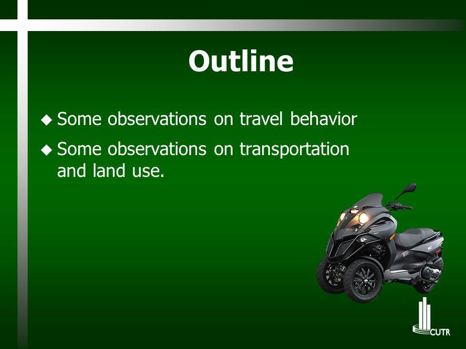 Outline u Some observations on travel behavior u Some observations on transportation and land use.