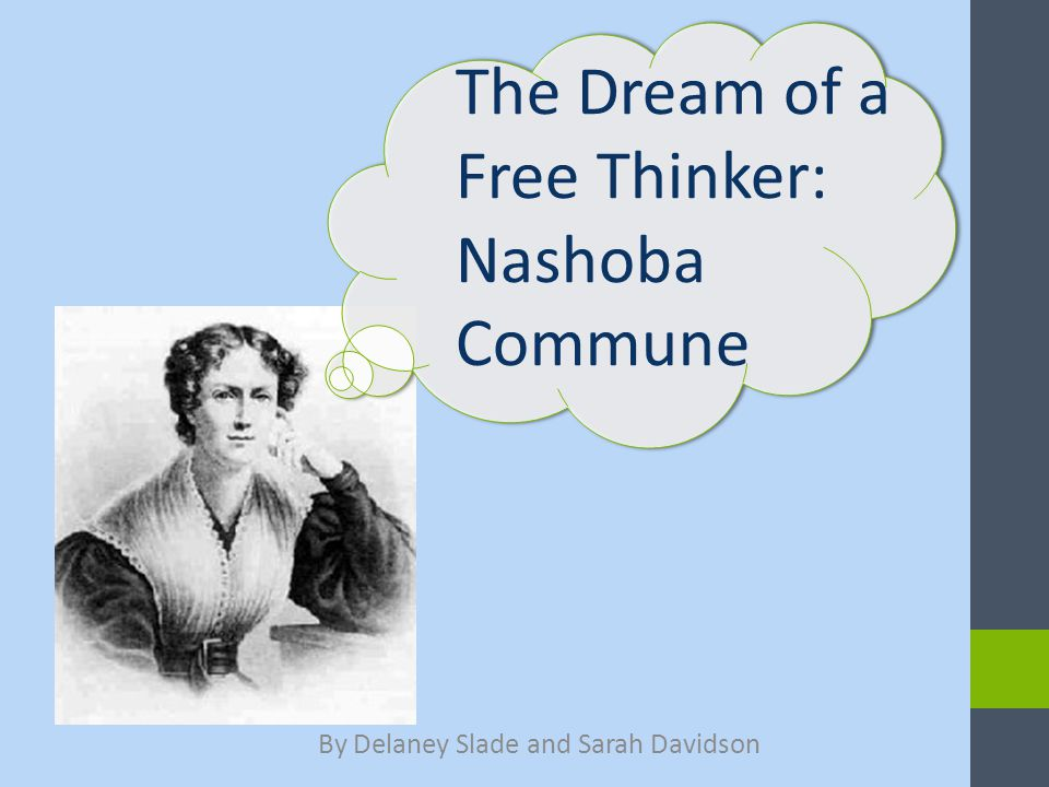 SUMMARY OF NASHOBA Created as an utopian community by Frances Wright, the Nashoba Commune was an experimental plantation for emancipated slaves, conceived as a way to prepare them for their eventual freedom.