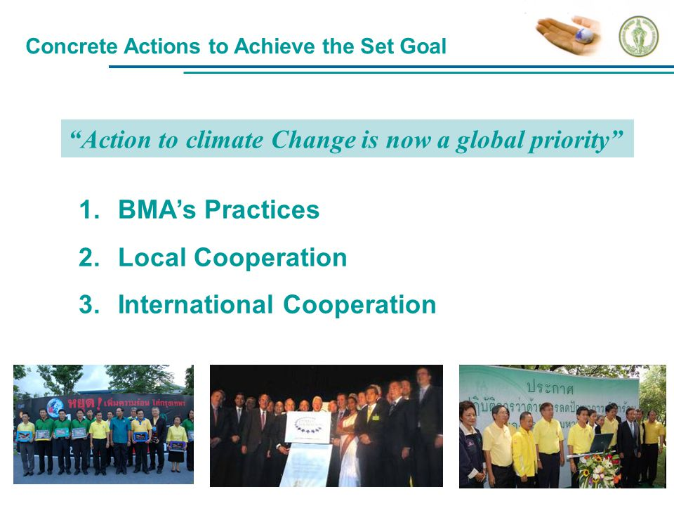 "Concrete Actions to Achieve the Set Goal 1.BMA's Practices 2.Local Cooperation 3.International Cooperation ""Action to climate Change is now a global p"