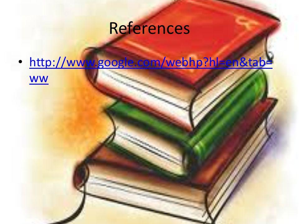 References http://www.google.com/webhp hl=en&tab= ww http://www.google.com/webhp hl=en&tab= ww