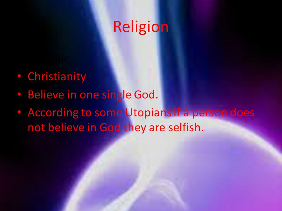 Religion Catholic Christianity Believe in one single God.