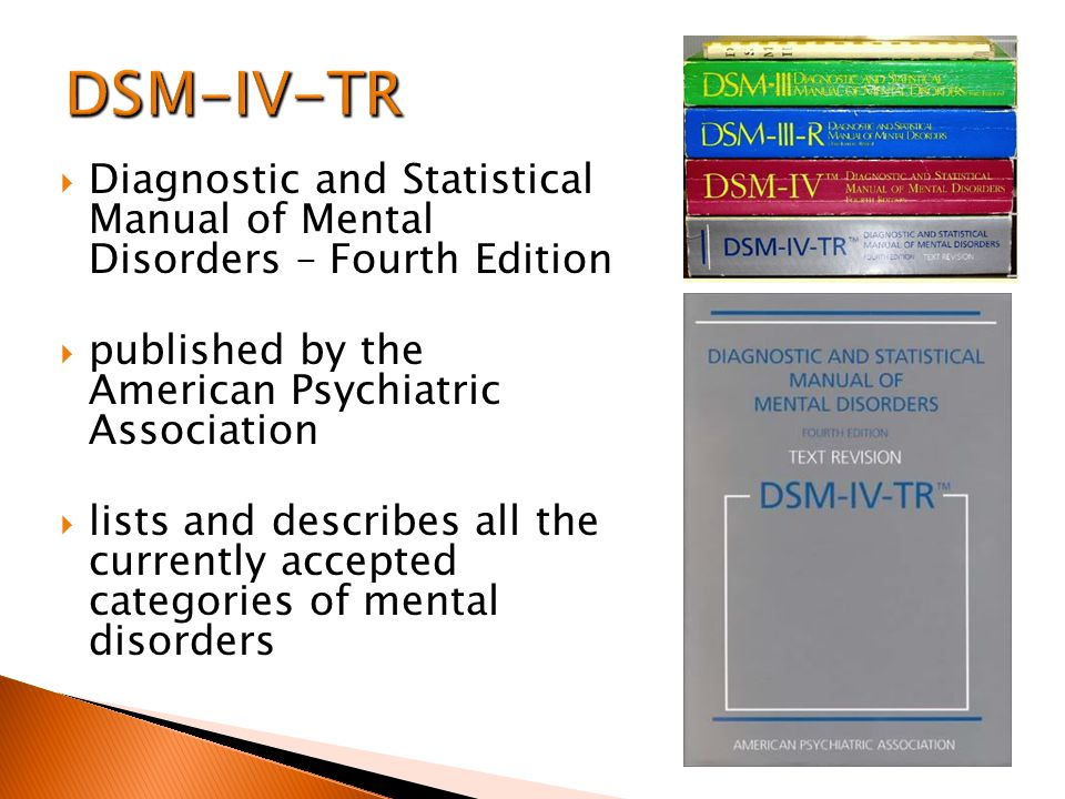  Diagnostic and Statistical Manual of Mental Disorders – Fourth Edition  published by the American Psychiatric Association  lists and describes all the currently accepted categories of mental disorders