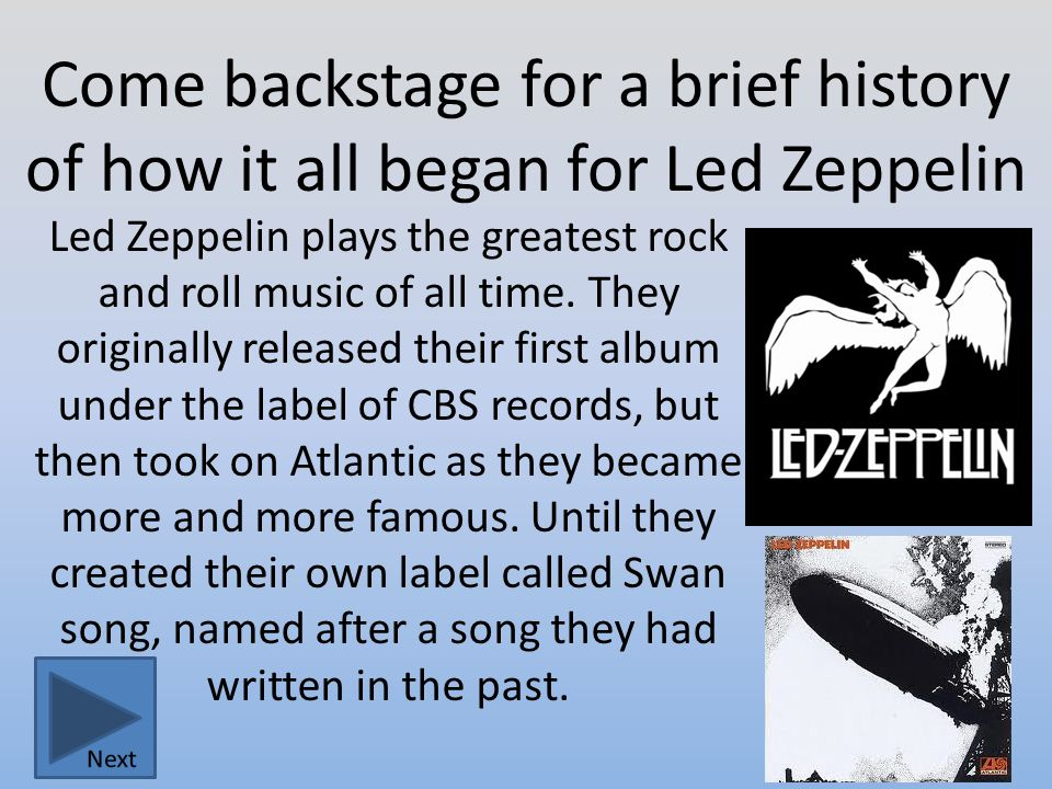 Come backstage for a brief history of how it all began for Led Zeppelin Led Zeppelin plays the greatest rock and roll music of all time.