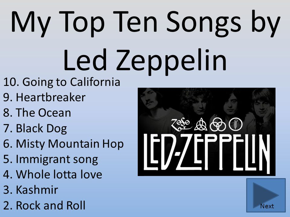 My Top Ten Songs by Led Zeppelin 10. Going to California 9.