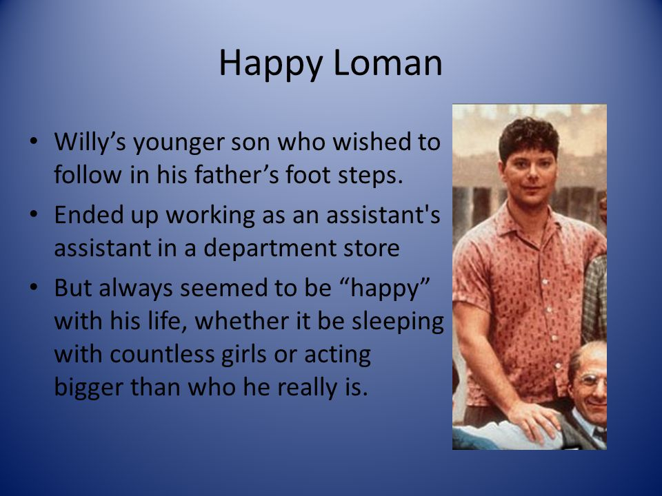 Happy Loman Willy's younger son who wished to follow in his father's foot steps.