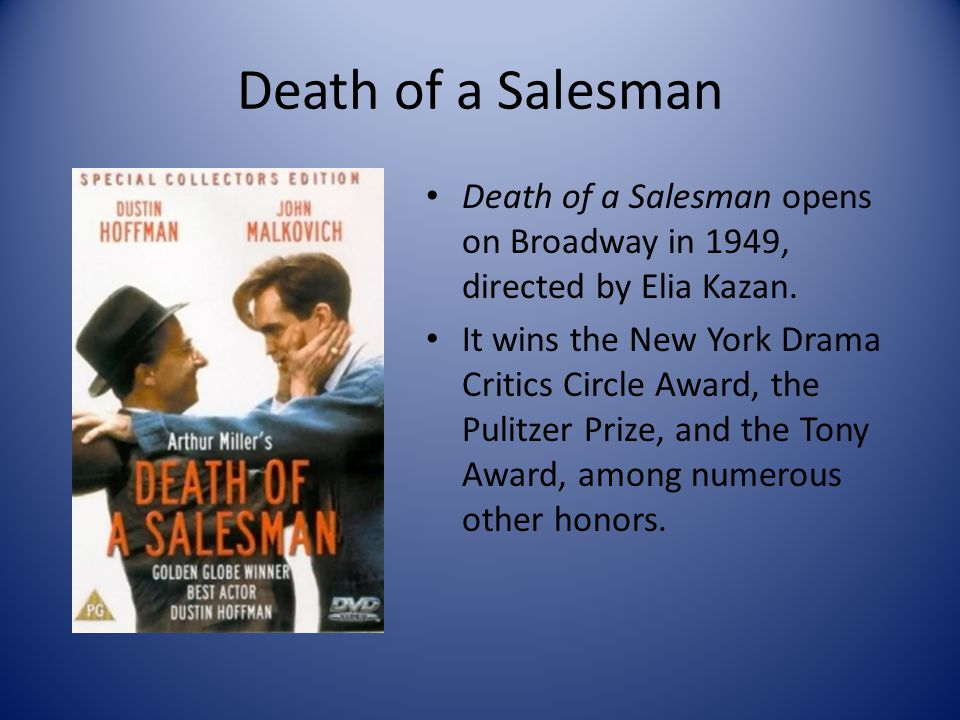Death of a Salesman Death of a Salesman opens on Broadway in 1949, directed by Elia Kazan.
