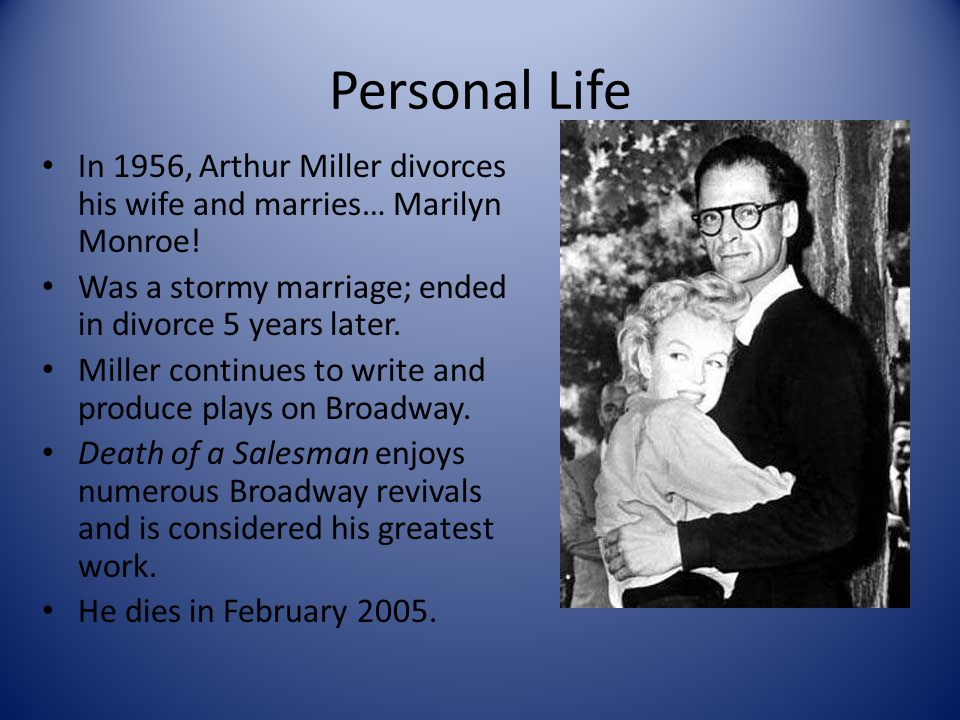 Personal Life In 1956, Arthur Miller divorces his wife and marries… Marilyn Monroe.
