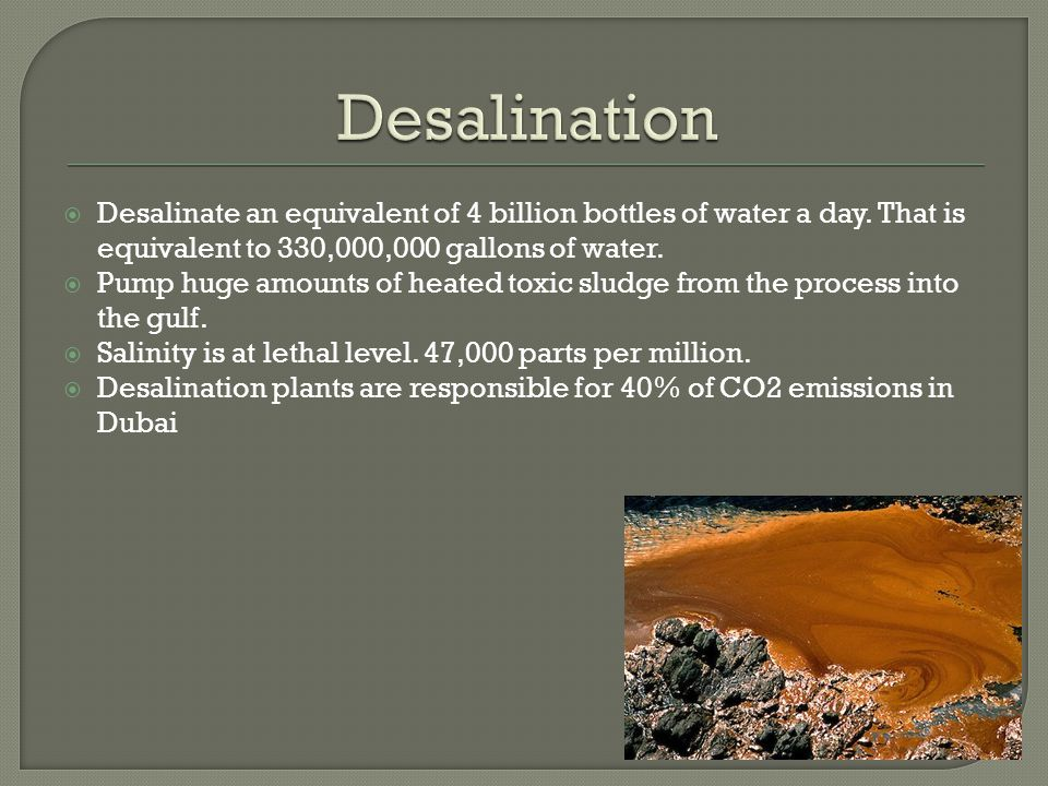  Desalinate an equivalent of 4 billion bottles of water a day.