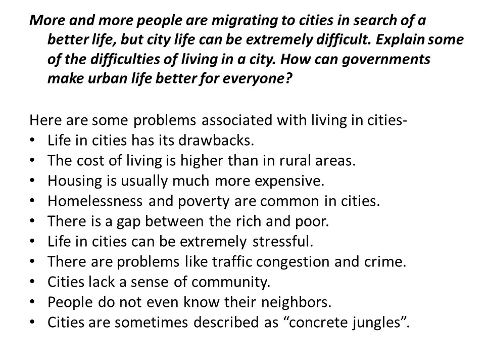 More and more people are migrating to cities in search of a better life, but city life can be extremely difficult. Explain some of the difficulties of