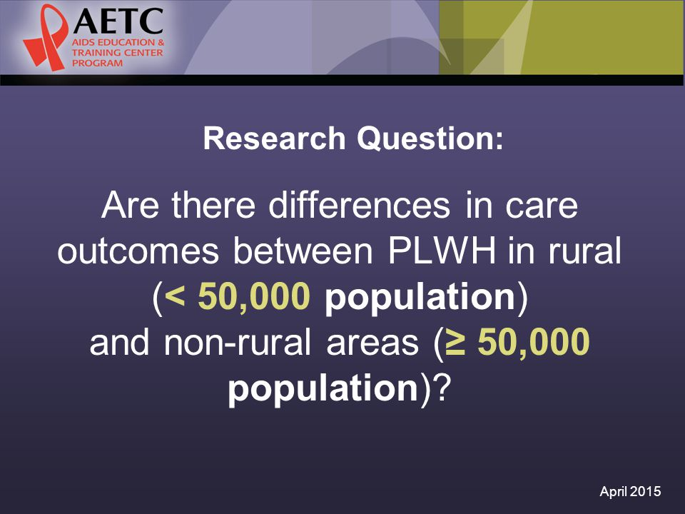 Research Question: Are there differences in care outcomes between PLWH in rural (< 50,000 population) and non-rural areas (≥ 50,000 population).