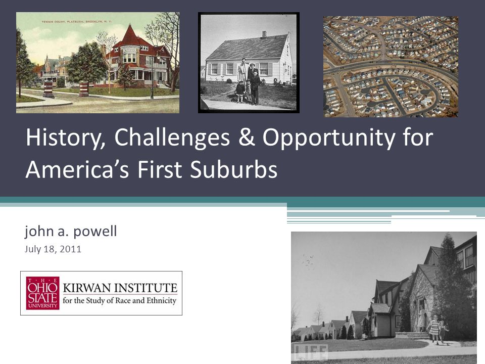 History, Challenges & Opportunity for America's First Suburbs john a. powell July 18, 2011