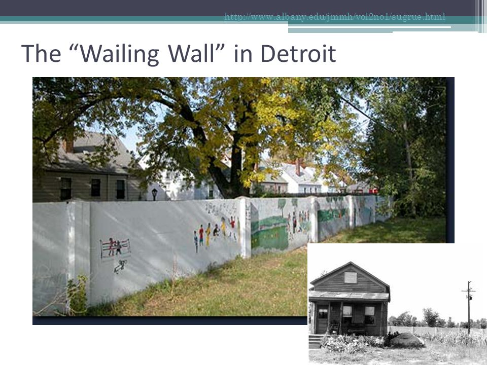 "9 The ""Wailing Wall"" in Detroit http://www.albany.edu/jmmh/vol2no1/sugrue.html"