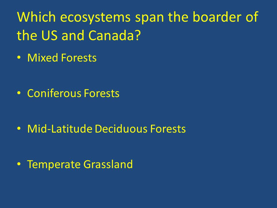 Which ecosystems span the boarder of the US and Canada.