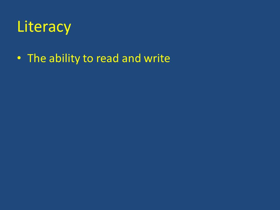 Literacy The ability to read and write