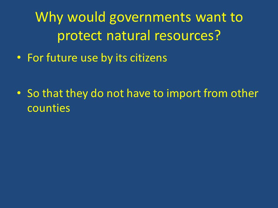 Why would governments want to protect natural resources.