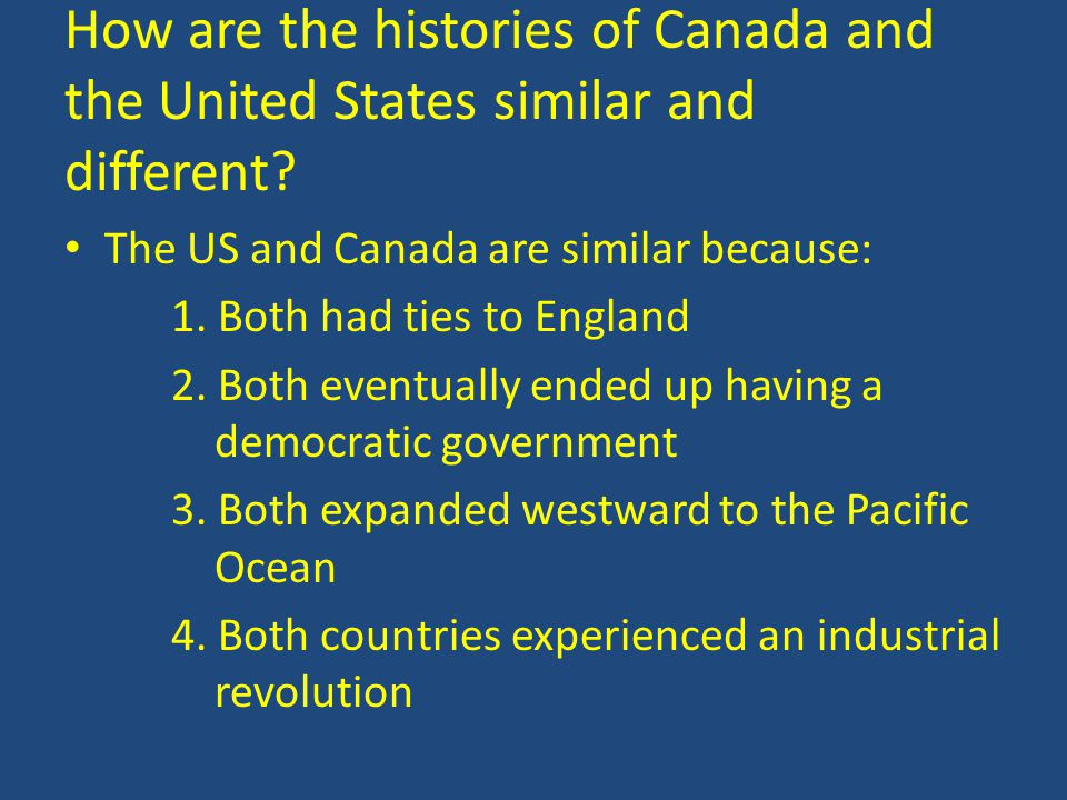 How are the histories of Canada and the United States similar and different.