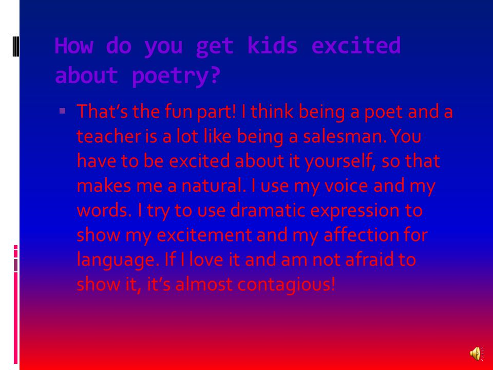 "Of all the poems you've written, what's your favorite  That's rather like asking, ""Who's your favorite kid in class?"" Though some poems are more fun"