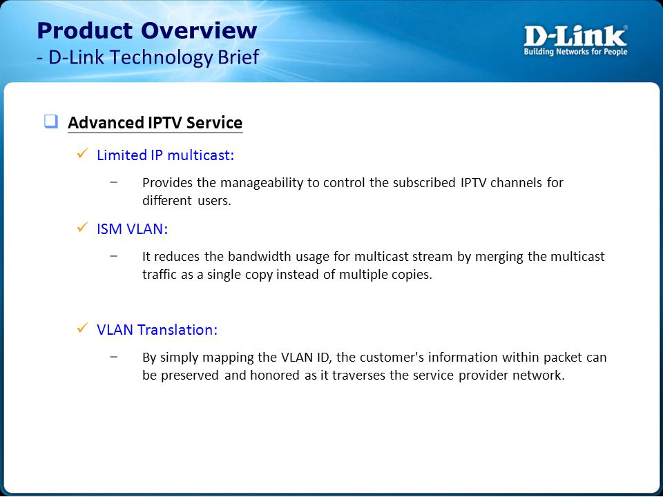  Advanced IPTV Service Limited IP multicast: – Provides the manageability to control the subscribed IPTV channels for different users.