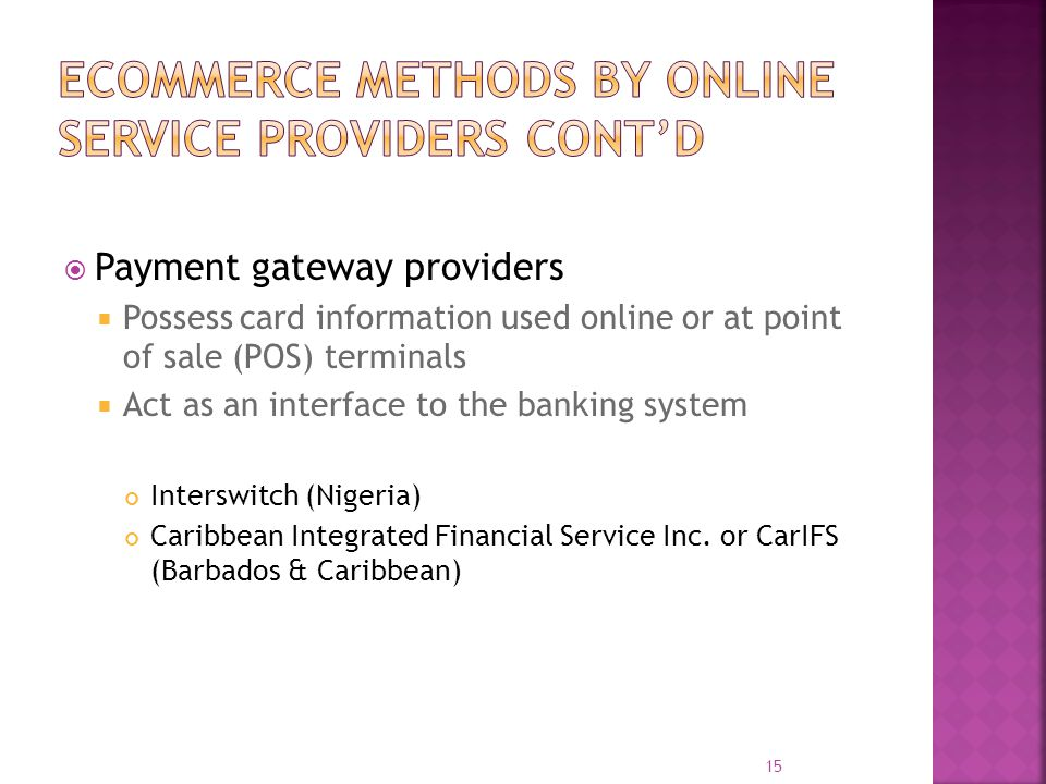  Payment gateway providers  Possess card information used online or at point of sale (POS) terminals  Act as an interface to the banking system Int