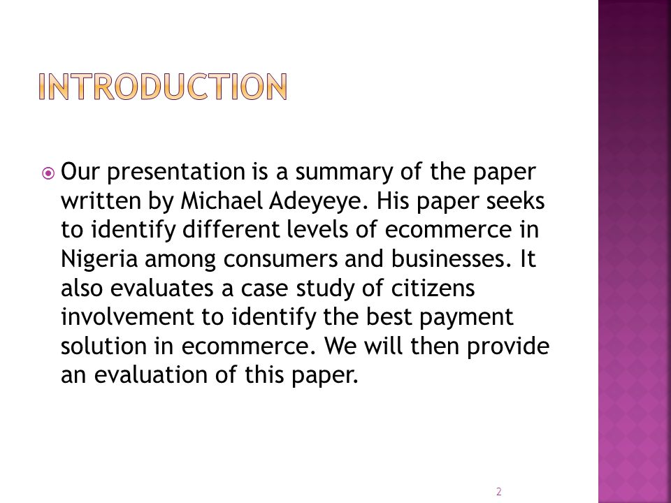  Our presentation is a summary of the paper written by Michael Adeyeye. His paper seeks to identify different levels of ecommerce in Nigeria among co