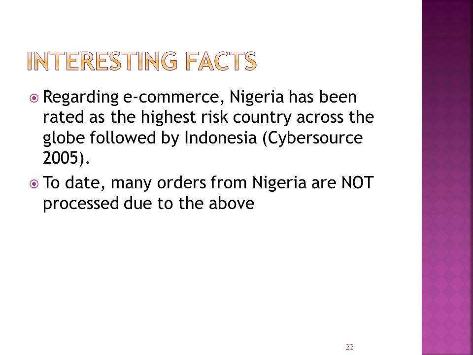  Regarding e-commerce, Nigeria has been rated as the highest risk country across the globe followed by Indonesia (Cybersource 2005).