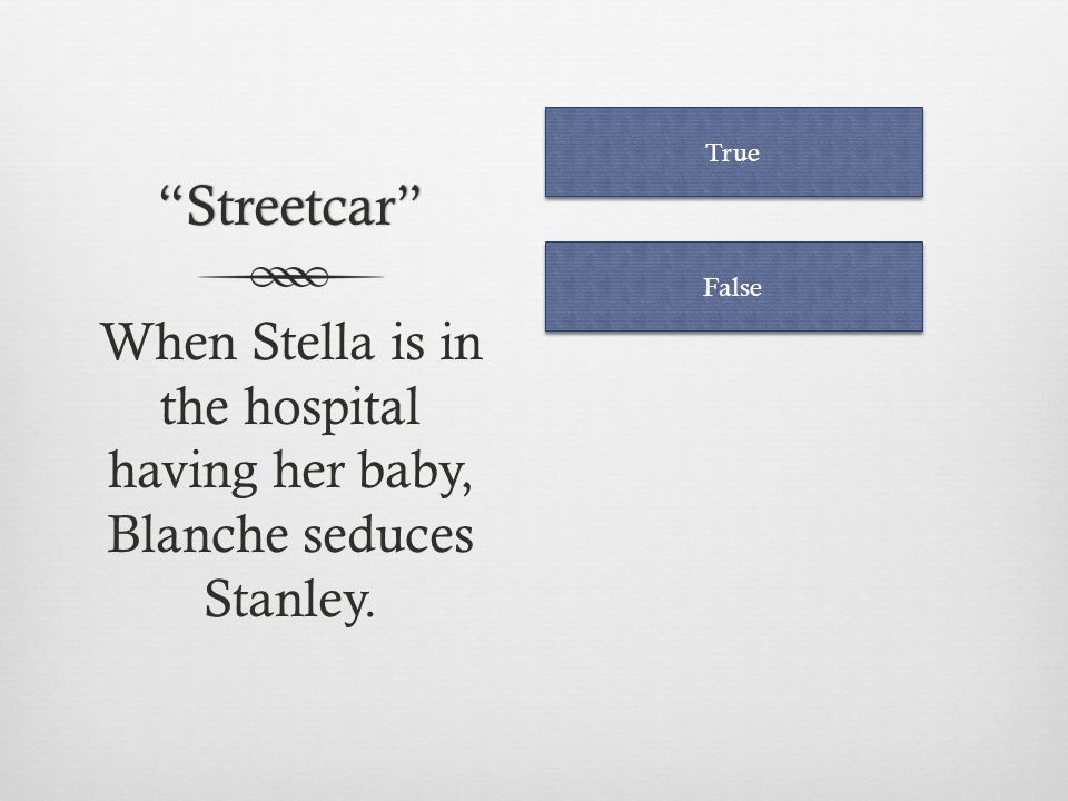 Streetcar Stanley tells Stella that Blanch is well known in Laurel but not respected. True False