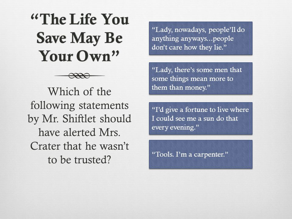 The Life You Save May Be Your Own Which of the following statements by the old woman is ironic.