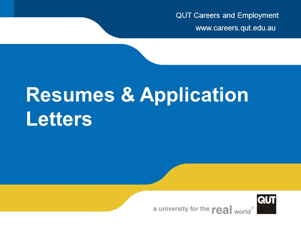 www.careers.qut.edu.au QUT Careers and Employment Resumes & Application Letters