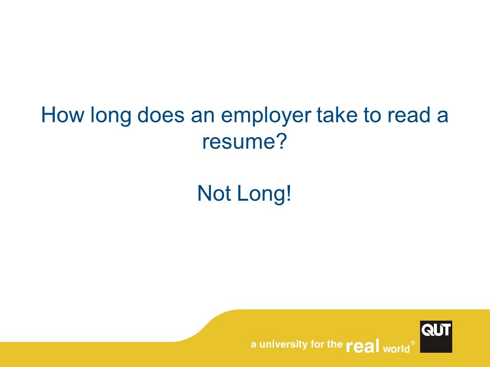 How long does an employer take to read a resume Not Long!