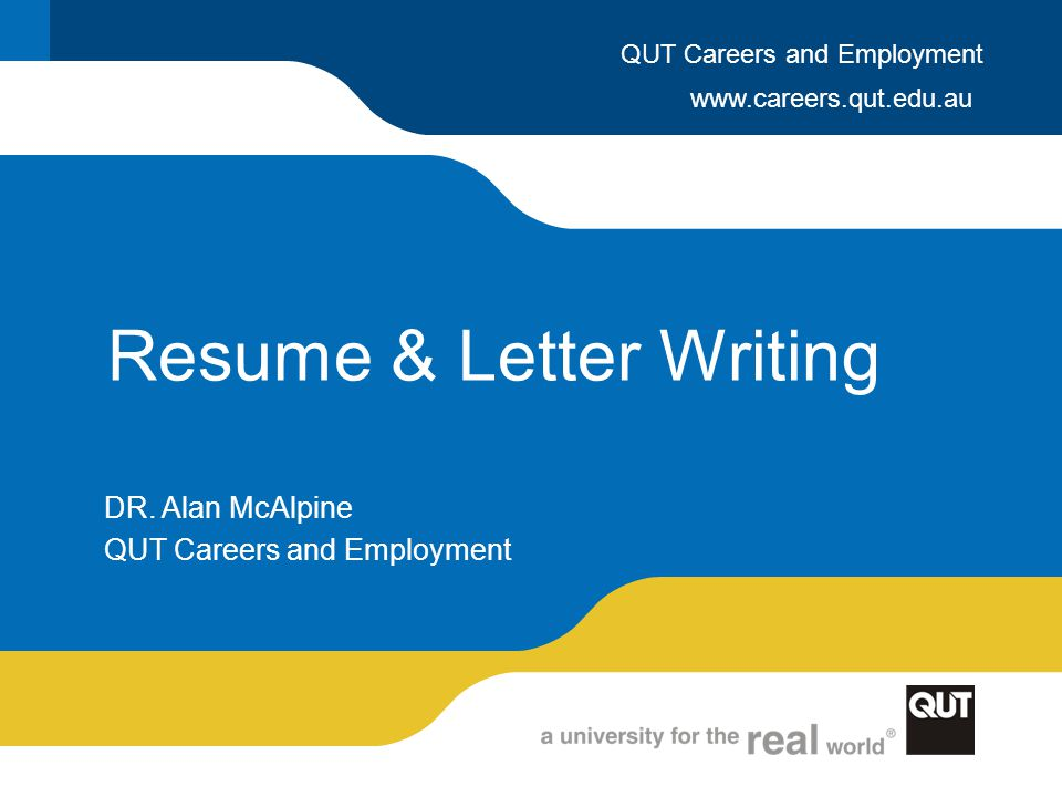 www.careers.qut.edu.au QUT Careers and Employment Resume & Letter Writing DR.