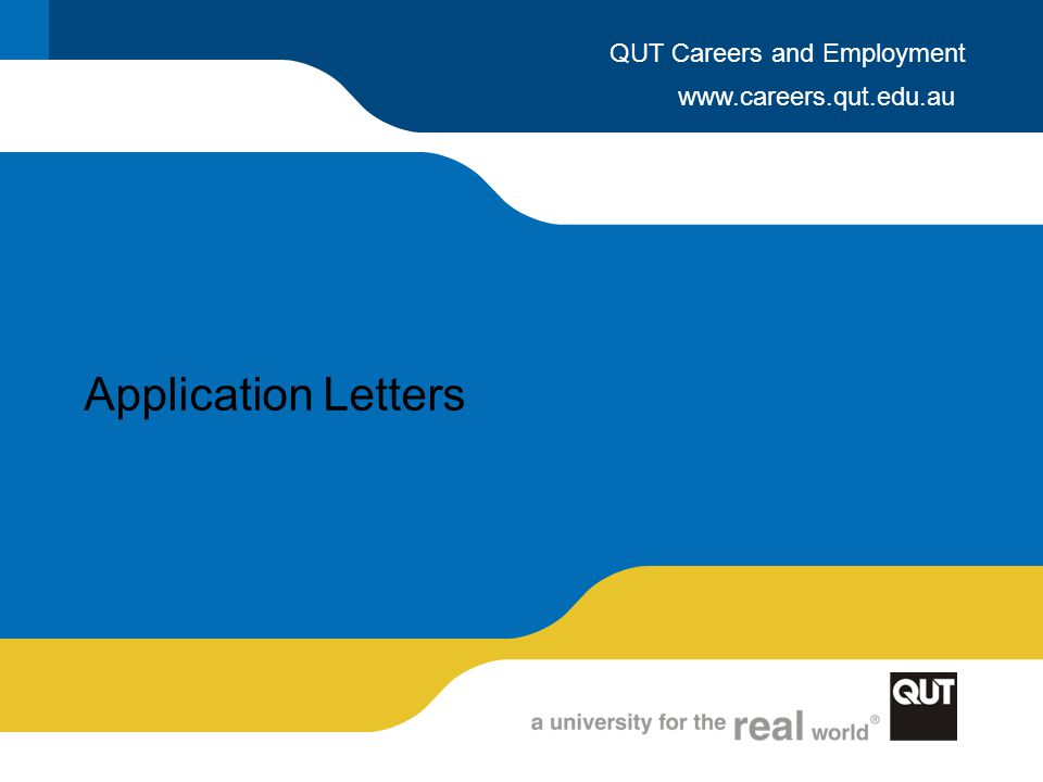 www.careers.qut.edu.au QUT Careers and Employment Application Letters