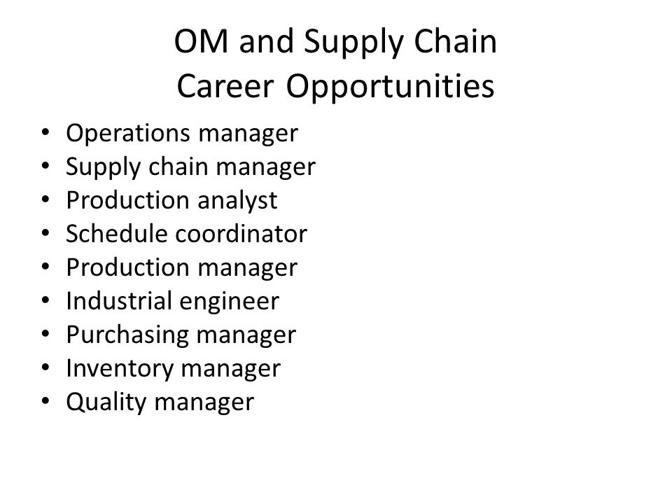 OM and Supply Chain Career Opportunities Operations manager Supply chain manager Production analyst Schedule coordinator Production manager Industrial