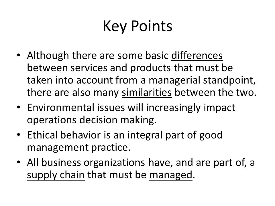 Key Points Although there are some basic differences between services and products that must be taken into account from a managerial standpoint, there