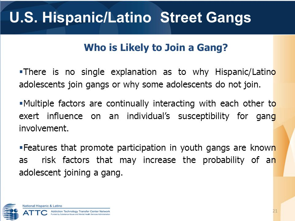 U.S. Hispanic/Latino Street Gangs 21 Who is Likely to Join a Gang.