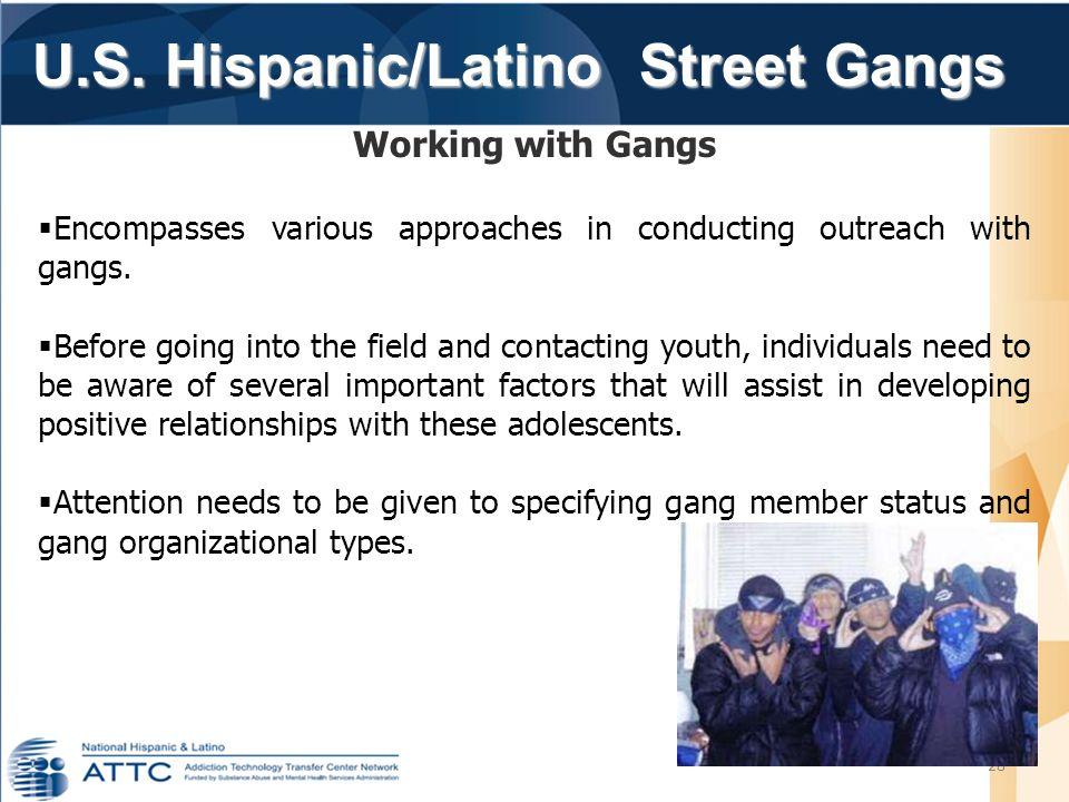 U.S. Hispanic/Latino Street Gangs U.S. Hispanic/Latino Street Gangs 28 Working with Gangs  Encompasses various approaches in conducting outreach with