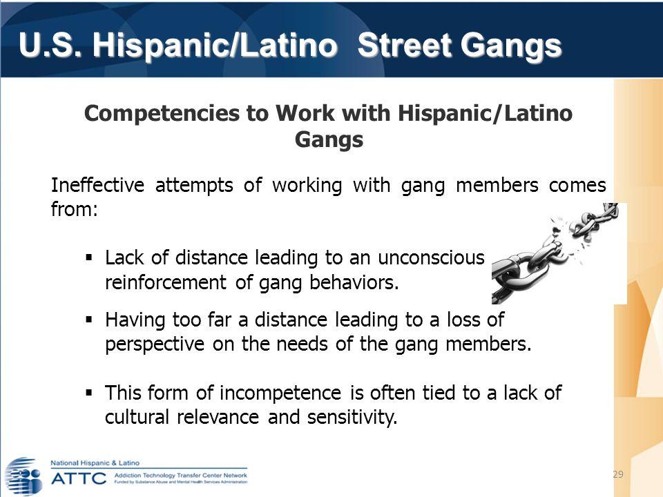 U.S. Hispanic/Latino Street Gangs U.S. Hispanic/Latino Street Gangs 29 Competencies to Work with Hispanic/Latino Gangs Ineffective attempts of working