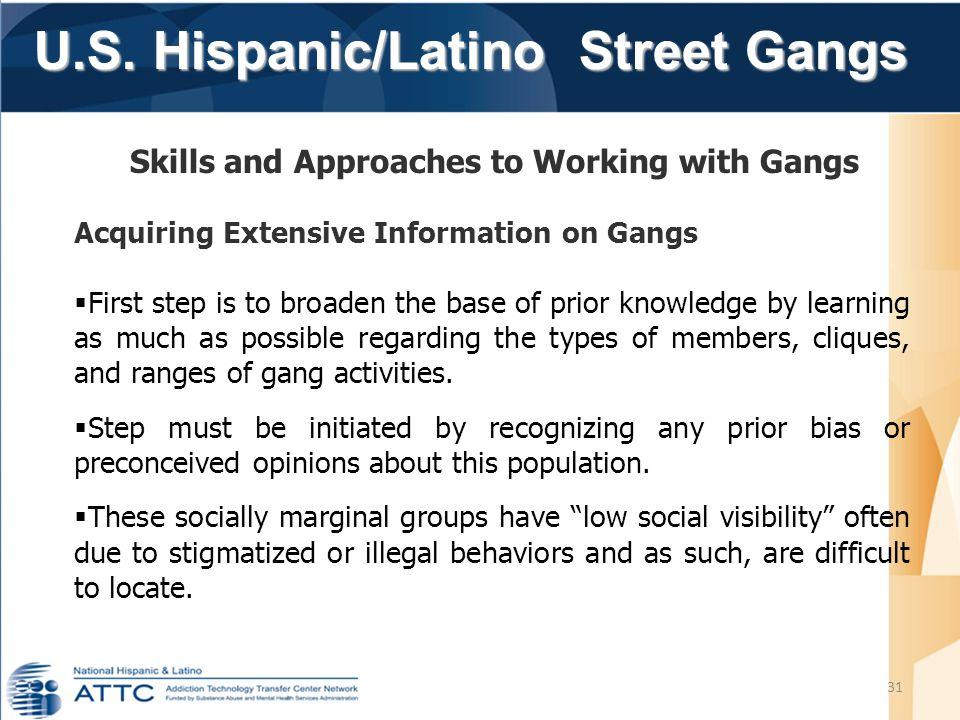 U.S. Hispanic/Latino Street Gangs U.S. Hispanic/Latino Street Gangs 31 Acquiring Extensive Information on Gangs  First step is to broaden the base of