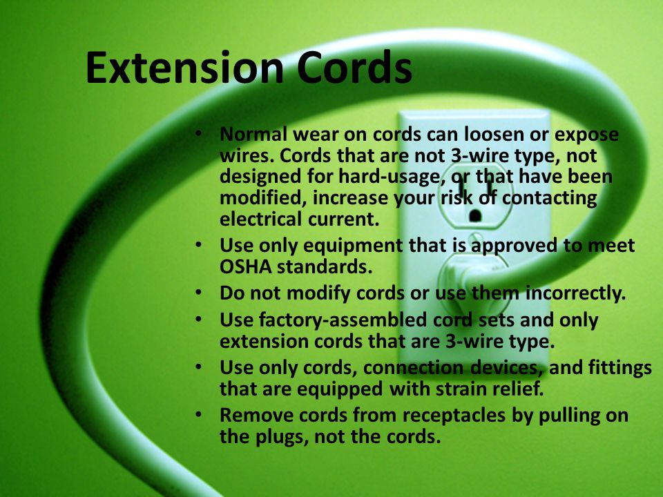 Extension Cords Normal wear on cords can loosen or expose wires. Cords that are not 3-wire type, not designed for hard-usage, or that have been modifi