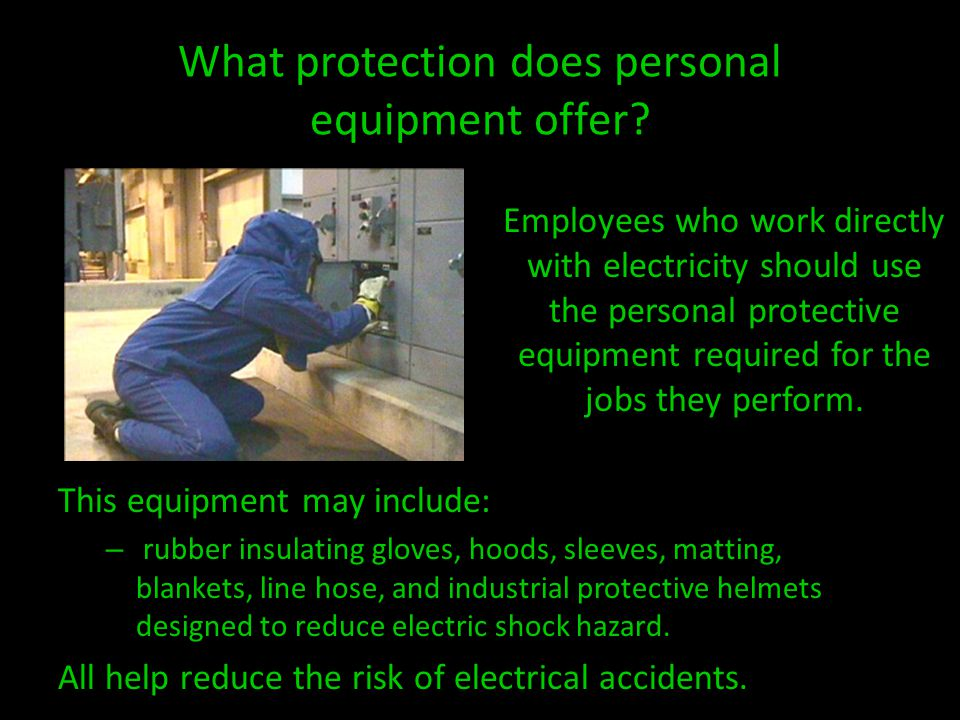 What protection does personal equipment offer? This equipment may include: – rubber insulating gloves, hoods, sleeves, matting, blankets, line hose, a