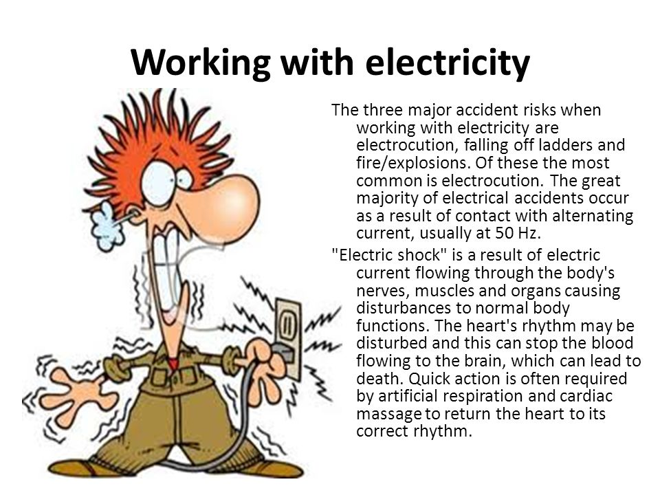 Working with electricity The three major accident risks when working with electricity are electrocution, falling off ladders and fire/explosions. Of t
