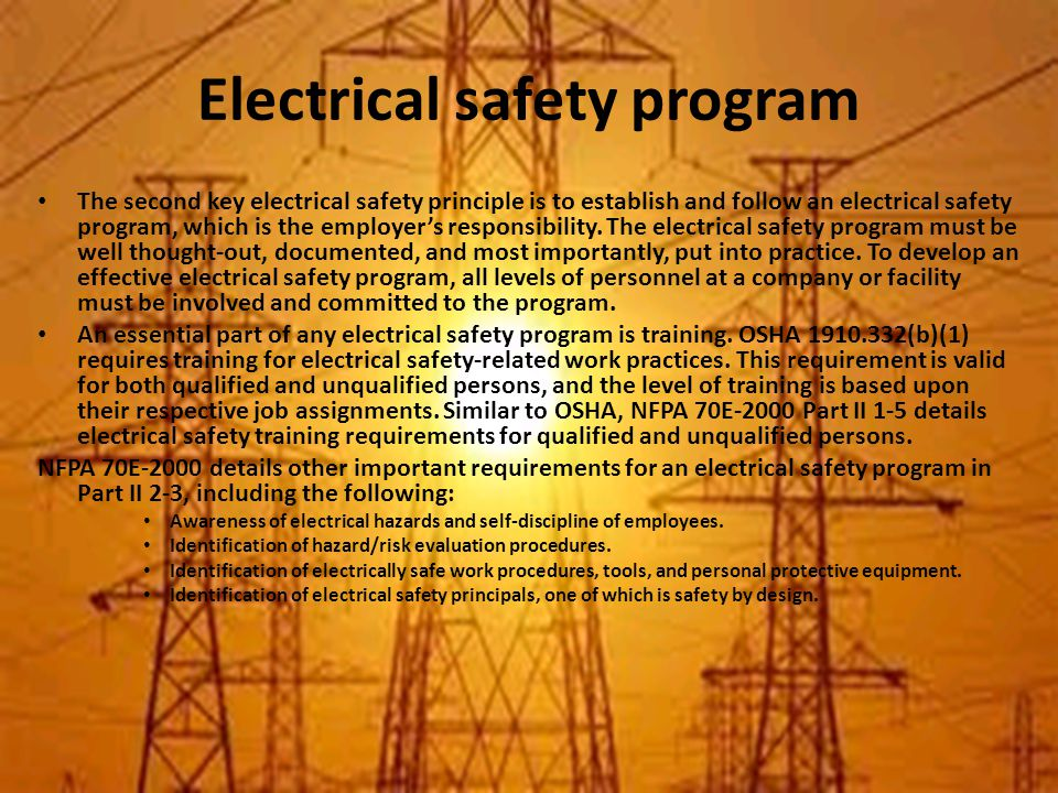 Electrical safety program The second key electrical safety principle is to establish and follow an electrical safety program, which is the employer's