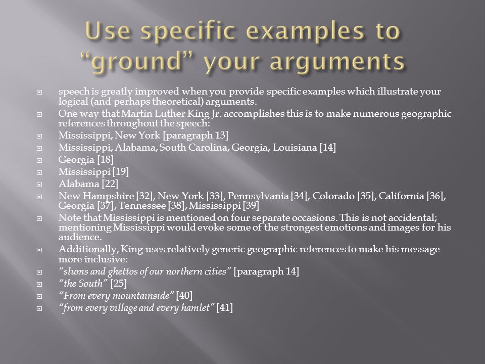  speech is greatly improved when you provide specific examples which illustrate your logical (and perhaps theoretical) arguments.  One way that Mart